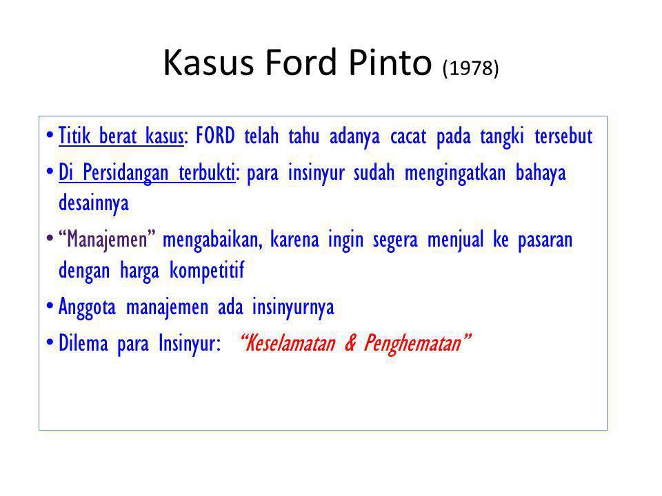 Kasus Ford Pinto (1978) Titik berat kasus: FORD telah tahu adanya cacat pada tangki tersebut.
