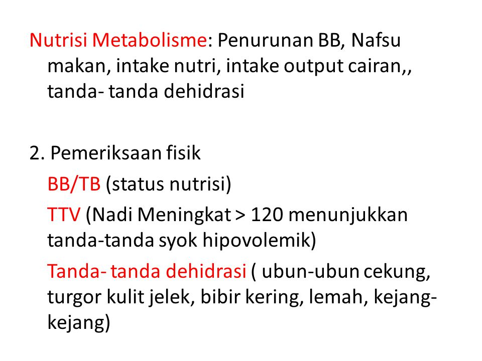 Nutrisi Metabolisme: Penurunan BB, Nafsu makan, intake nutri, intake output cairan,, tanda- tanda dehidrasi 2.
