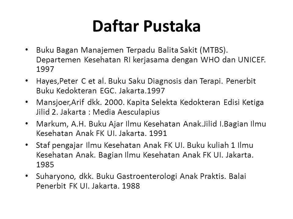 Daftar Pustaka Buku Bagan Manajemen Terpadu Balita Sakit (MTBS). Departemen Kesehatan RI kerjasama dengan WHO dan UNICEF. 1997.