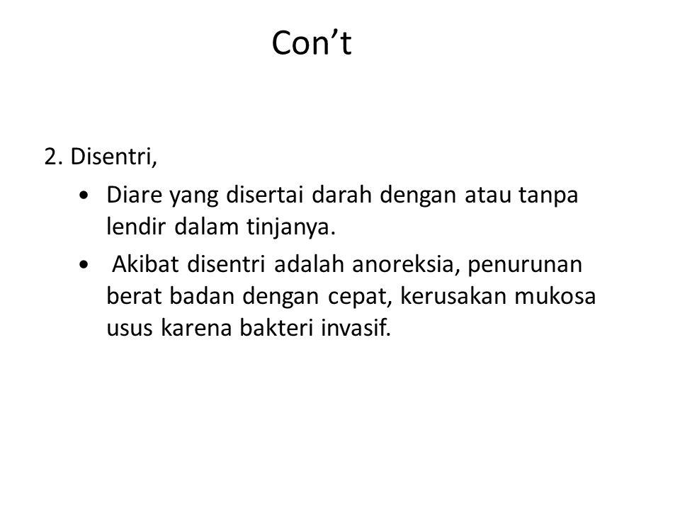 Con't 2. Disentri, Diare yang disertai darah dengan atau tanpa lendir dalam tinjanya.