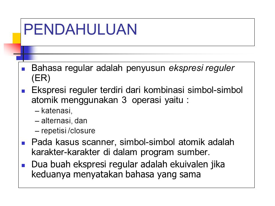 PENDAHULUAN Bahasa regular adalah penyusun ekspresi reguler (ER)