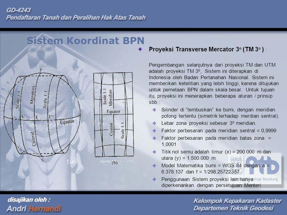 Sistem Koordinat BPN Proyeksi Transverse Mercator 3o (TM 3o ) :