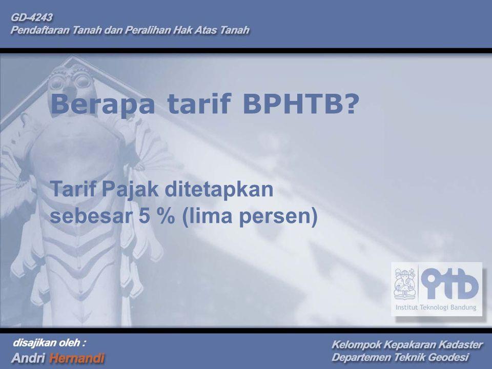 Berapa tarif BPHTB Tarif Pajak ditetapkan sebesar 5 % (lima persen)