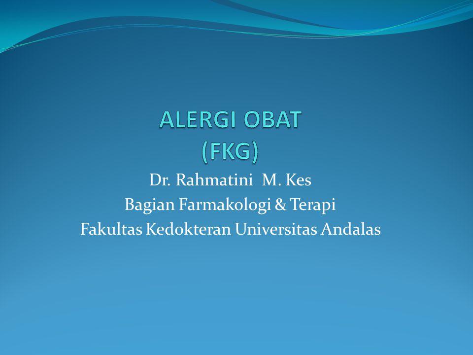 ALERGI OBAT (FKG) Dr. Rahmatini M. Kes Bagian Farmakologi & Terapi