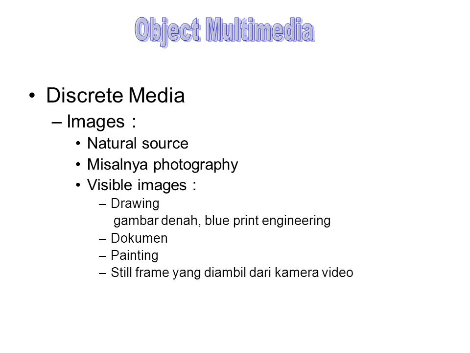 Object Multimedia Discrete Media Images : Natural source