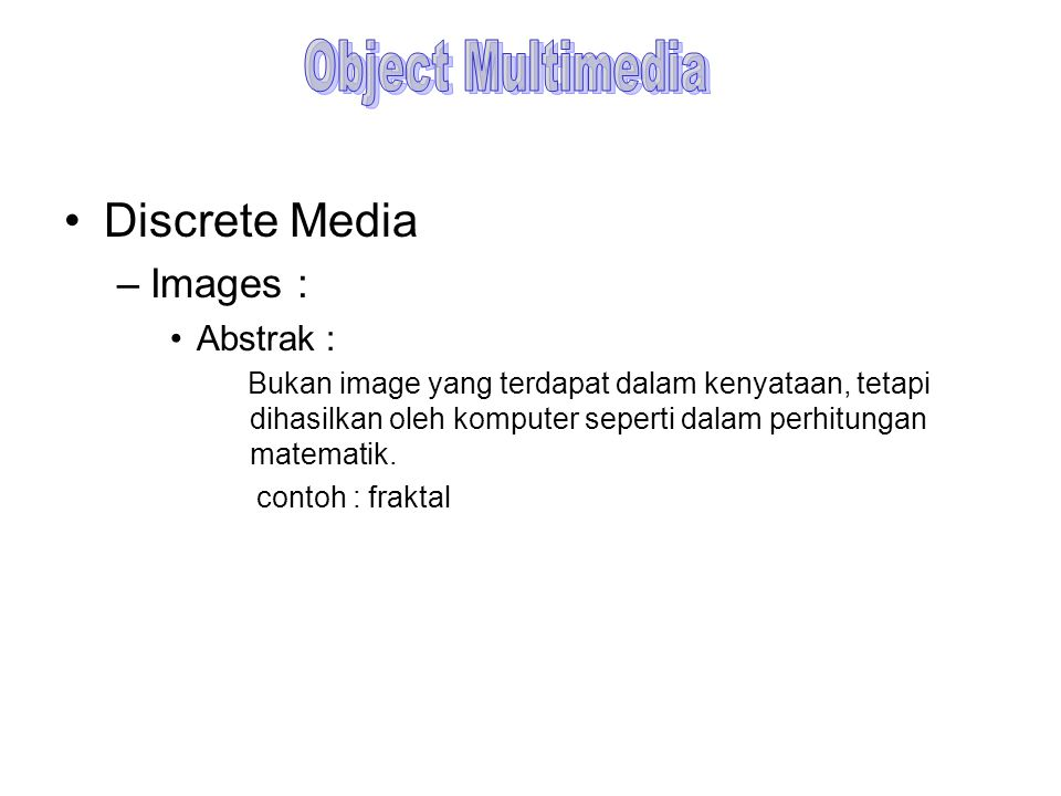 Object Multimedia Discrete Media Images : Abstrak :