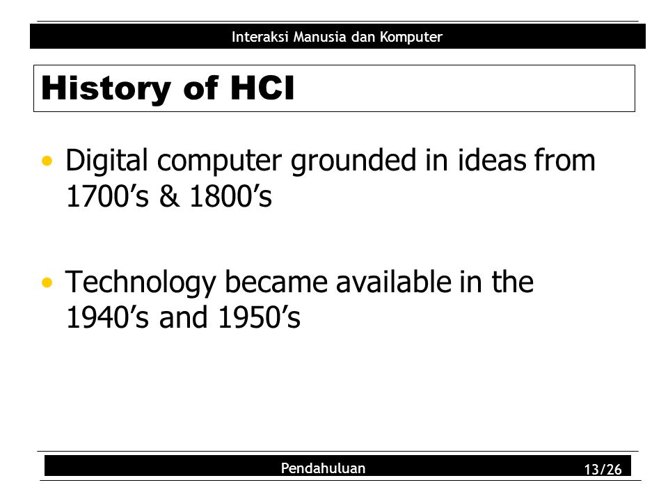 History of HCI Digital computer grounded in ideas from 1700's & 1800's
