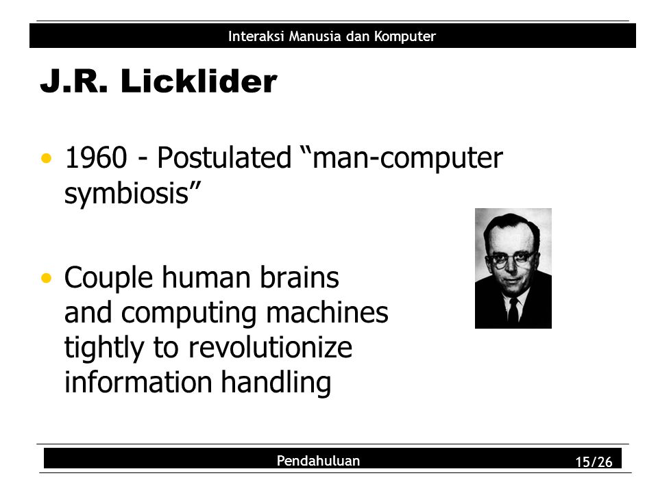 J.R. Licklider Postulated man-computer symbiosis