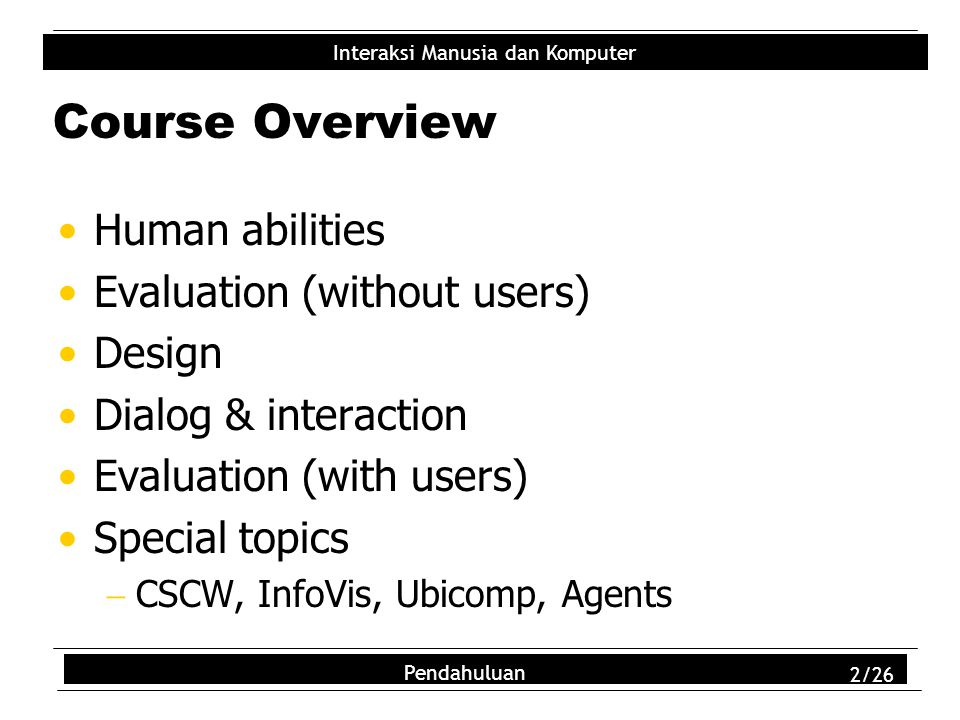 Course Overview Human abilities Evaluation (without users) Design