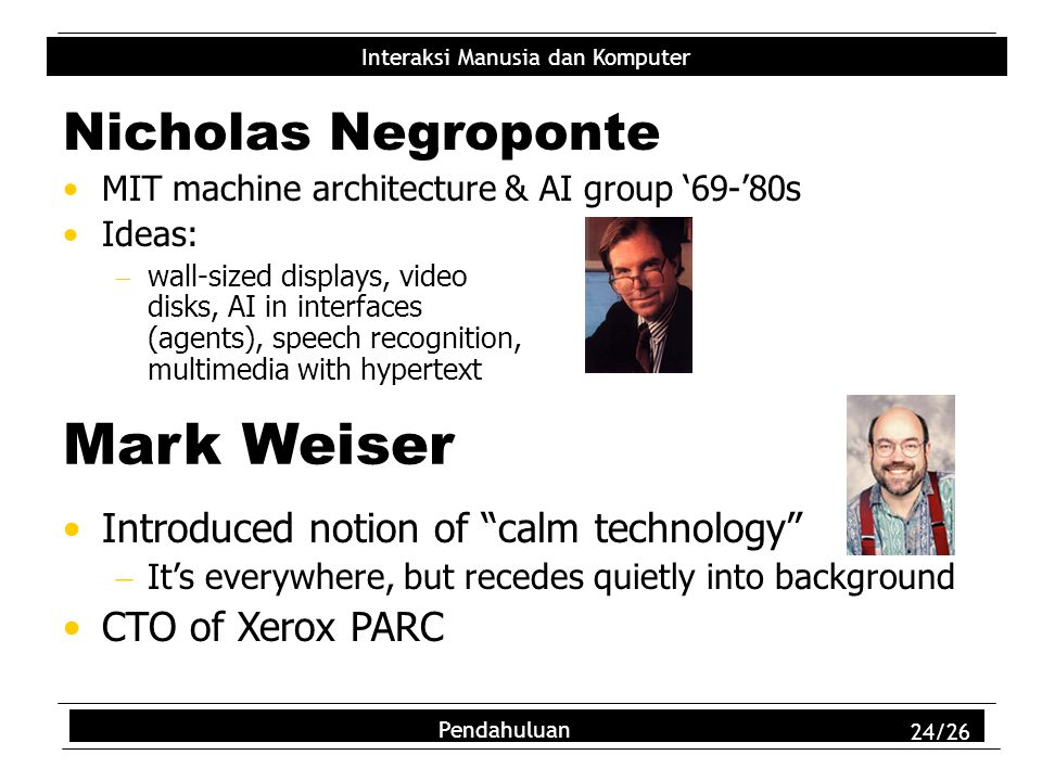 Mark Weiser Nicholas Negroponte Introduced notion of calm technology