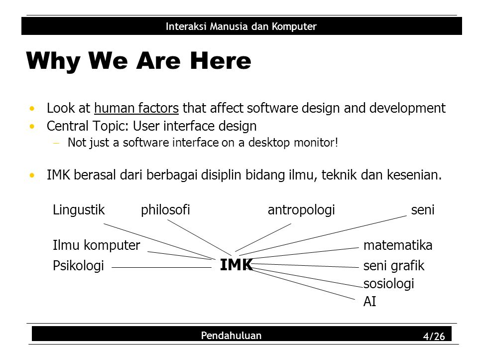 Why We Are Here Look at human factors that affect software design and development. Central Topic: User interface design.