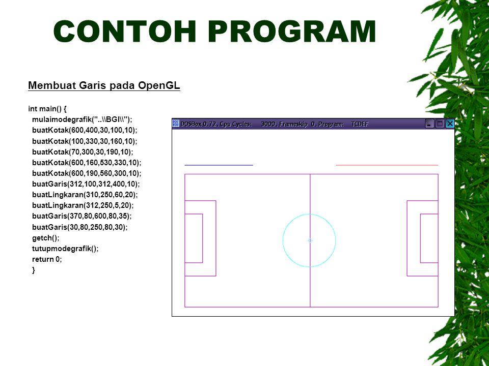 CONTOH PROGRAM Membuat Garis pada OpenGL int main() {