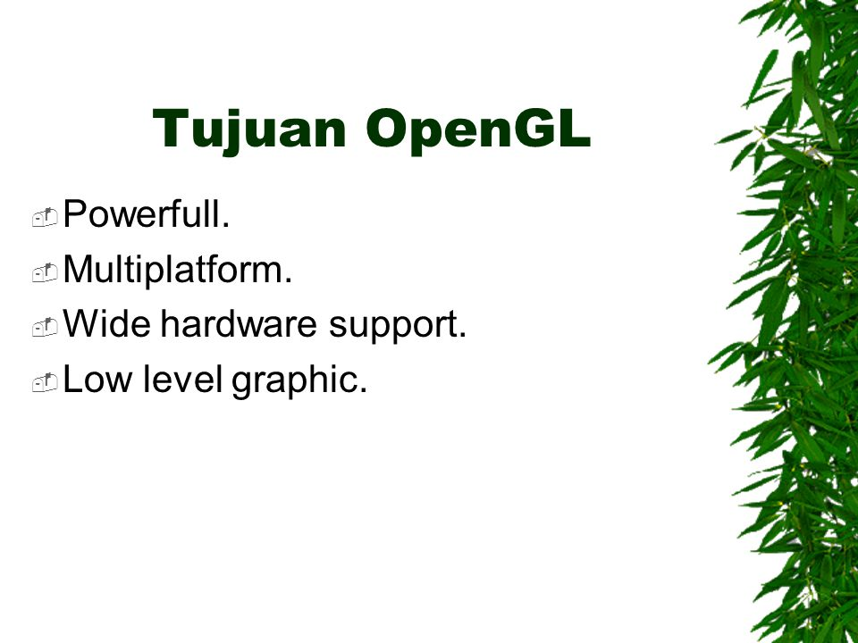 Tujuan OpenGL Powerfull. Multiplatform. Wide hardware support.