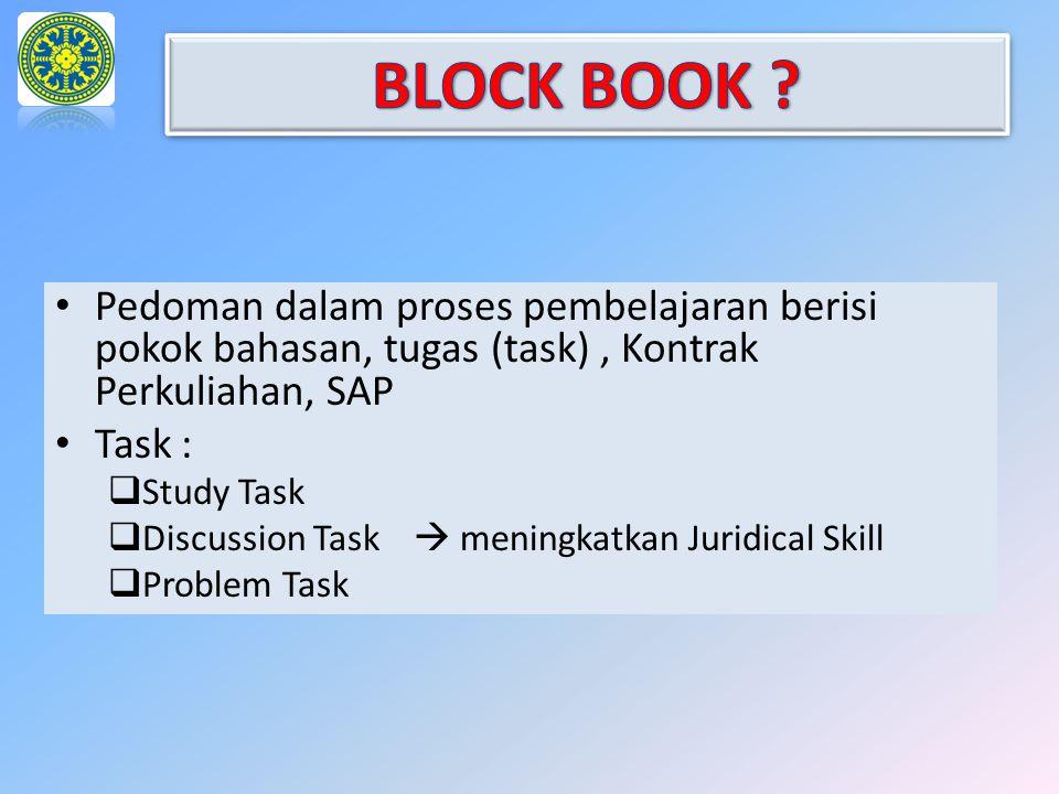 BLOCK BOOK Pedoman dalam proses pembelajaran berisi pokok bahasan, tugas (task) , Kontrak Perkuliahan, SAP.
