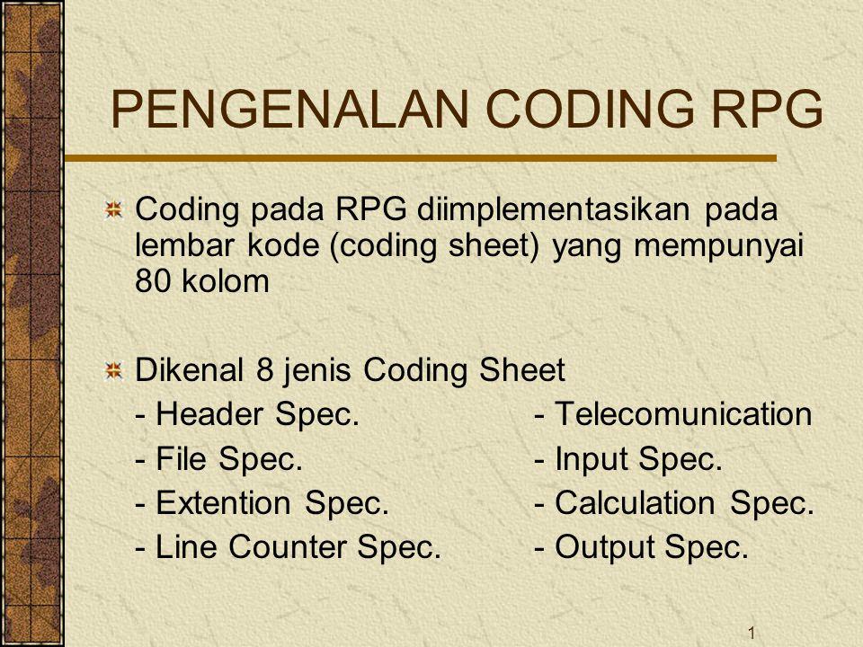 PENGENALAN CODING RPG Coding pada RPG diimplementasikan pada lembar kode (coding sheet) yang mempunyai 80 kolom.