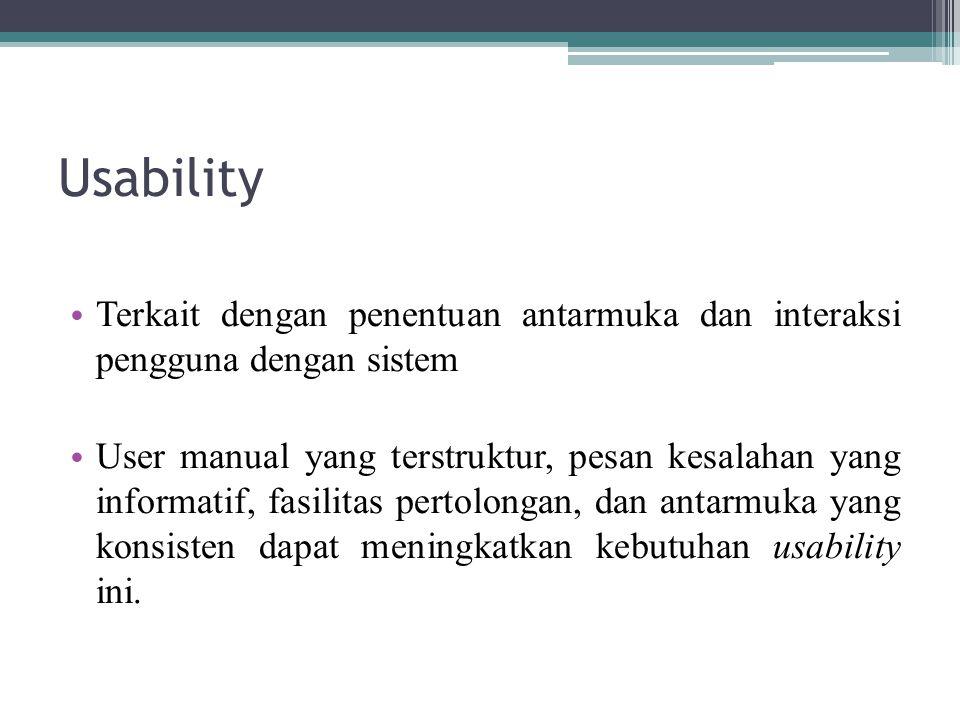 Usability Terkait dengan penentuan antarmuka dan interaksi pengguna dengan sistem.