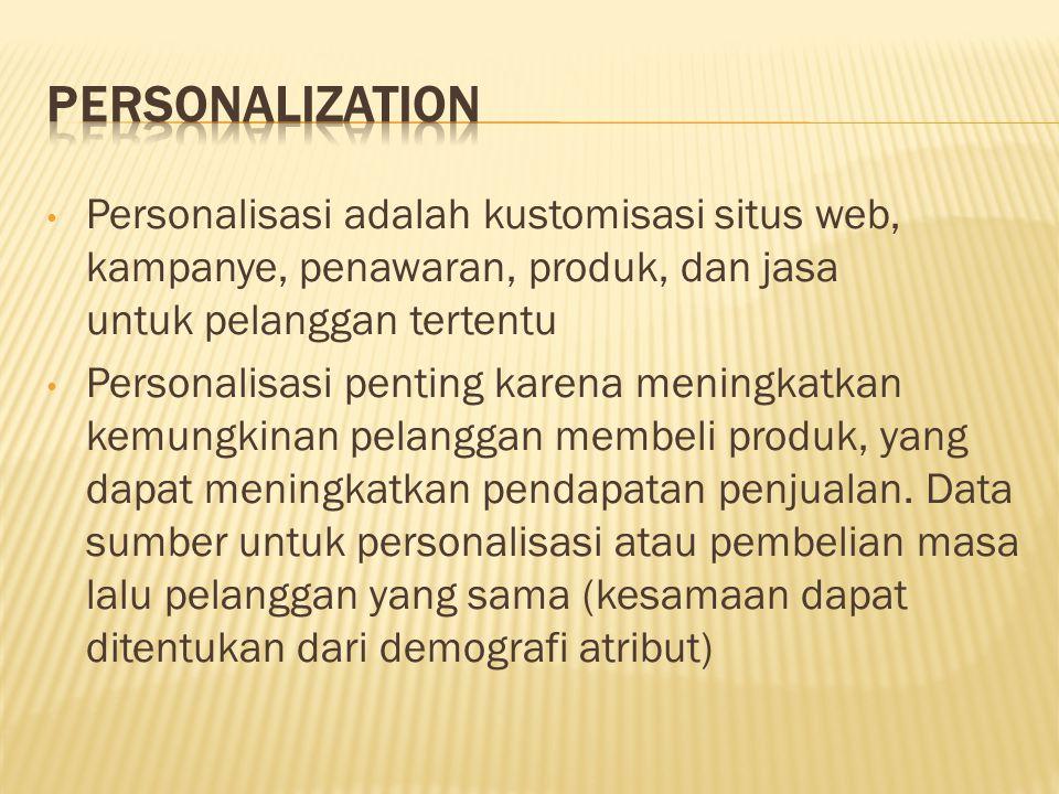 Personalization Personalisasi adalah kustomisasi situs web, kampanye, penawaran, produk, dan jasa untuk pelanggan tertentu.