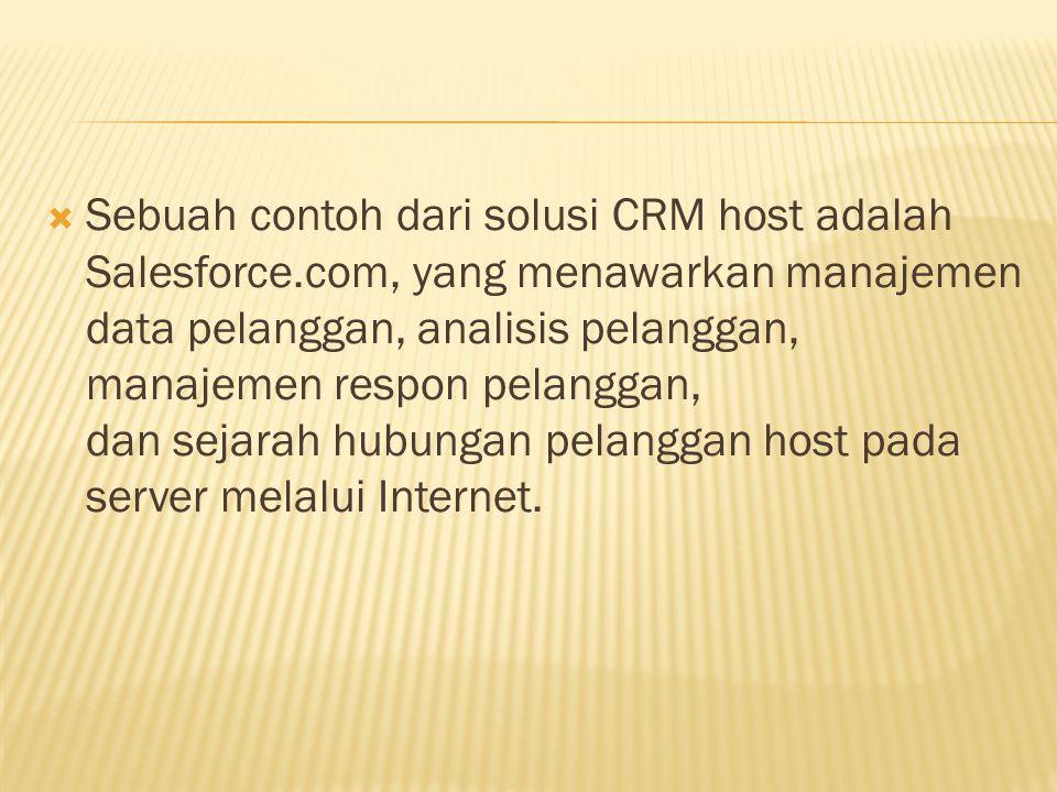 Sebuah contoh dari solusi CRM host adalah Salesforce