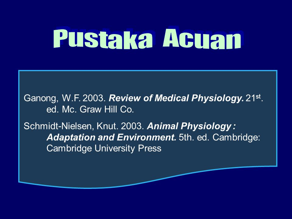 P u s t a k a A c u a n Ganong, W.F. 2003. Review of Medical Physiology. 21st. ed. Mc. Graw Hill Co.