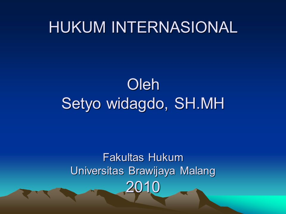 HUKUM INTERNASIONAL Oleh Setyo widagdo, SH