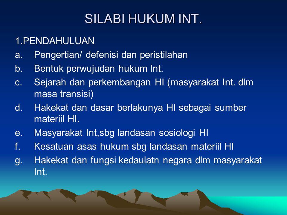 SILABI HUKUM INT. 1.PENDAHULUAN Pengertian/ defenisi dan peristilahan