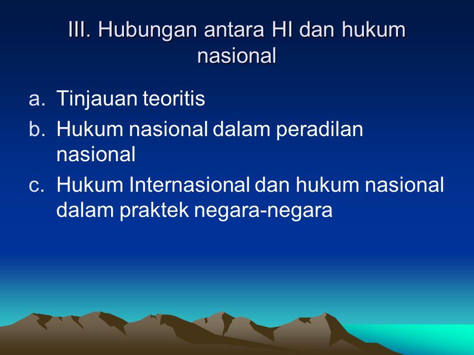 III. Hubungan antara HI dan hukum nasional