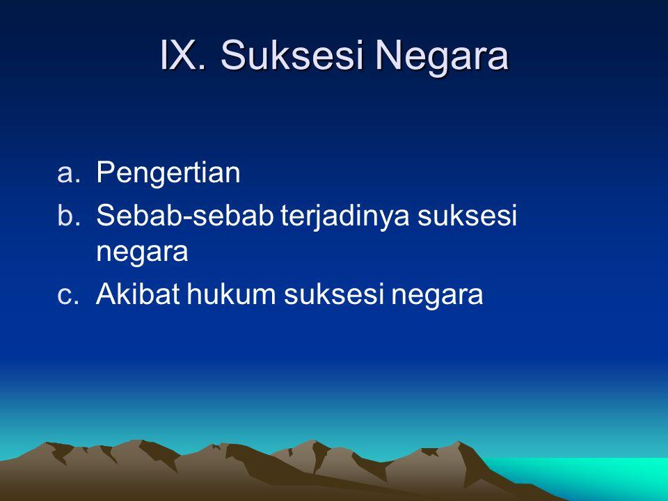 IX. Suksesi Negara Pengertian Sebab-sebab terjadinya suksesi negara