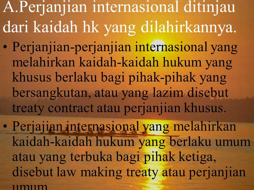 A.Perjanjian internasional ditinjau dari kaidah hk yang dilahirkannya.
