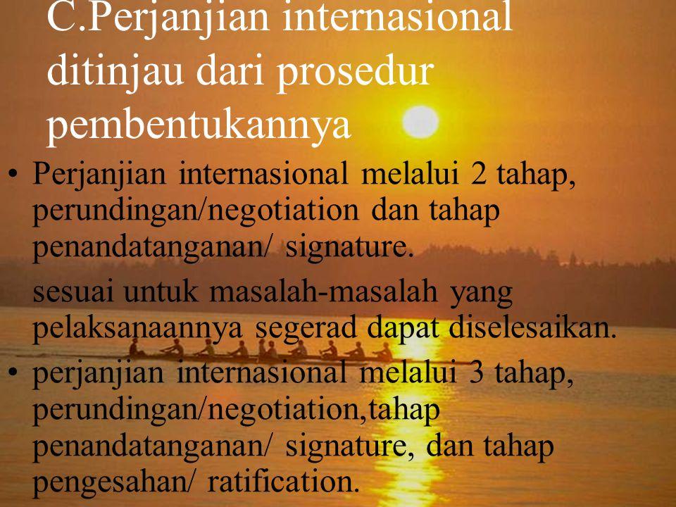 C.Perjanjian internasional ditinjau dari prosedur pembentukannya