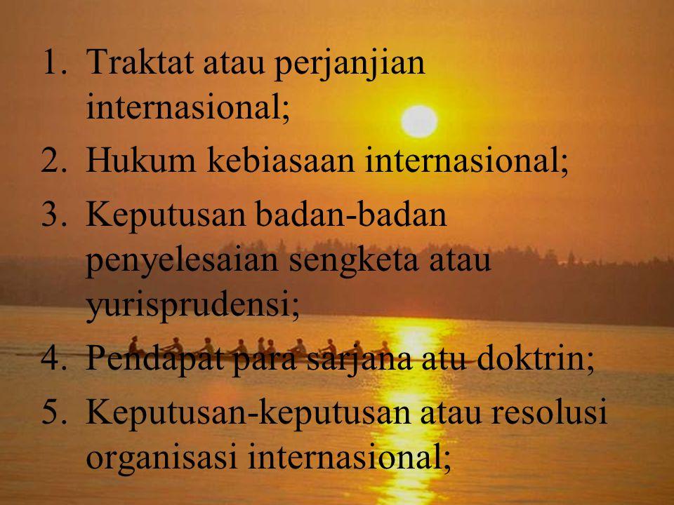 Traktat atau perjanjian internasional;