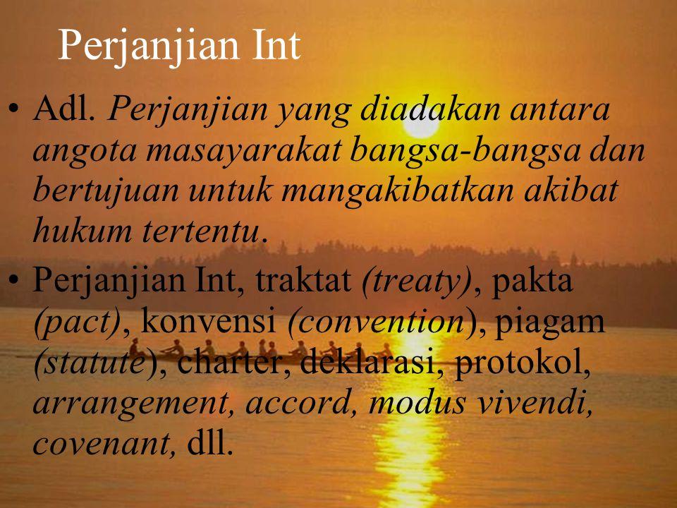 Perjanjian Int Adl. Perjanjian yang diadakan antara angota masayarakat bangsa-bangsa dan bertujuan untuk mangakibatkan akibat hukum tertentu.