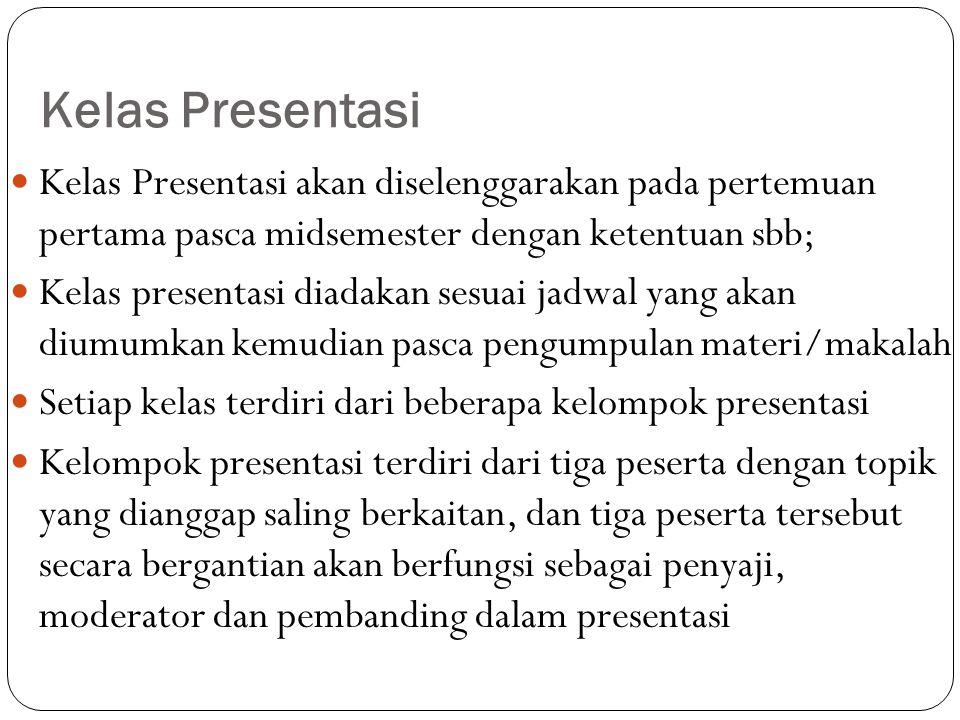 Kelas Presentasi Kelas Presentasi akan diselenggarakan pada pertemuan pertama pasca midsemester dengan ketentuan sbb;