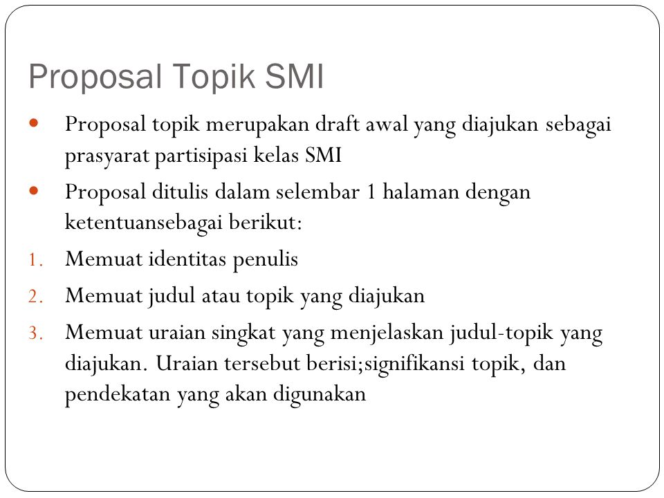 Proposal Topik SMI Proposal topik merupakan draft awal yang diajukan sebagai prasyarat partisipasi kelas SMI.