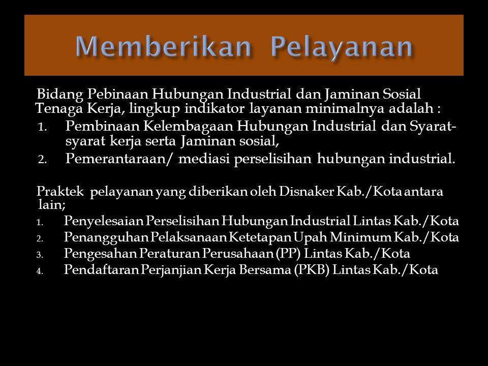 Memberikan Pelayanan Bidang Pebinaan Hubungan Industrial dan Jaminan Sosial Tenaga Kerja, lingkup indikator layanan minimalnya adalah :