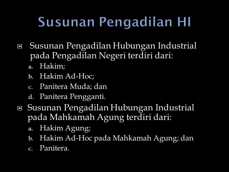 Susunan Pengadilan HI Susunan Pengadilan Hubungan Industrial pada Pengadilan Negeri terdiri dari: Hakim;