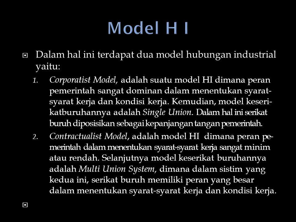 Model H I Dalam hal ini terdapat dua model hubungan industrial yaitu: