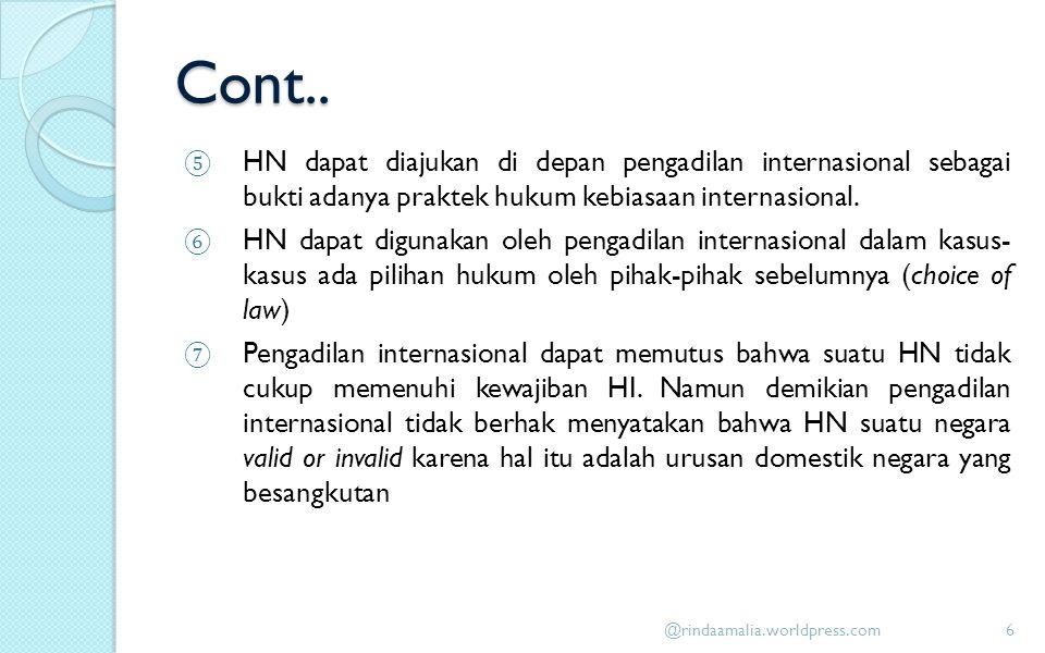 Cont.. HN dapat diajukan di depan pengadilan internasional sebagai bukti adanya praktek hukum kebiasaan internasional.