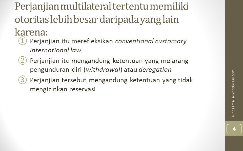 Perjanjian multilateral tertentu memiliki otoritas lebih besar daripada yang lain karena: