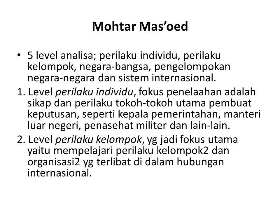 Mohtar Mas'oed 5 level analisa; perilaku individu, perilaku kelompok, negara-bangsa, pengelompokan negara-negara dan sistem internasional.
