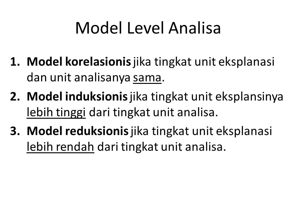 Model Level Analisa Model korelasionis jika tingkat unit eksplanasi dan unit analisanya sama.