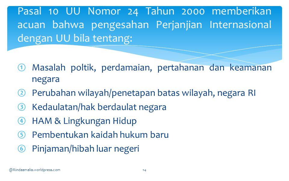 Pasal 10 UU Nomor 24 Tahun 2000 memberikan acuan bahwa pengesahan Perjanjian Internasional dengan UU bila tentang: