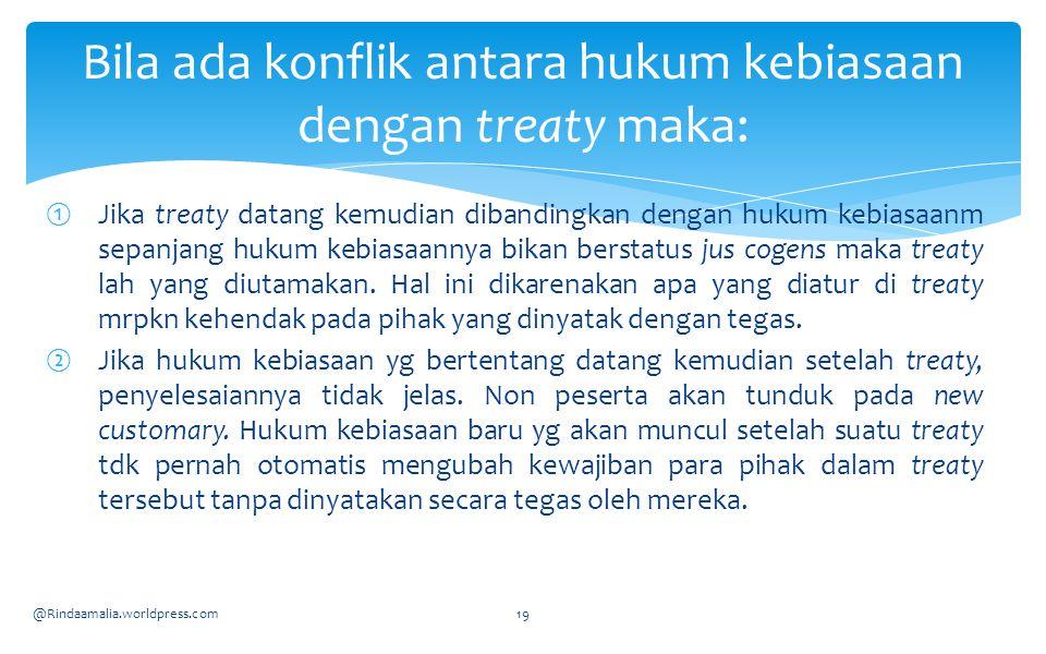 Bila ada konflik antara hukum kebiasaan dengan treaty maka: