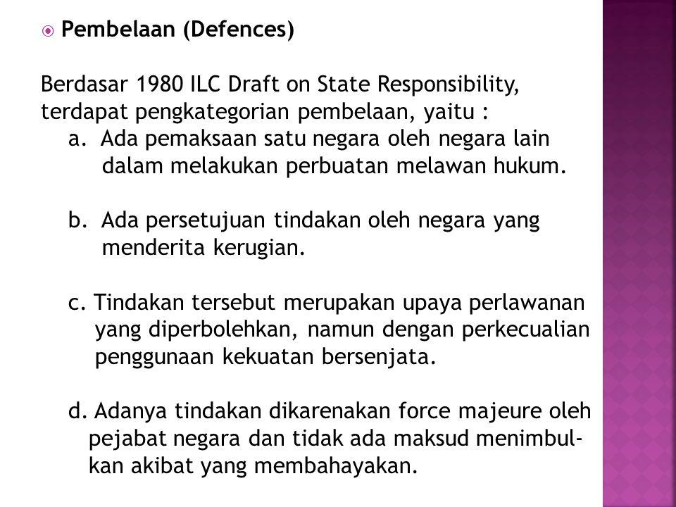 Pembelaan (Defences) Berdasar 1980 ILC Draft on State Responsibility, terdapat pengkategorian pembelaan, yaitu :