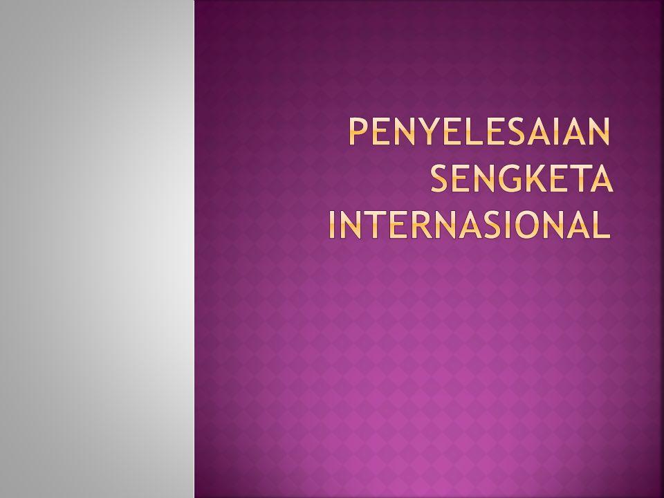 PENYELESAIAN SENGKETA INTERNASIONAL