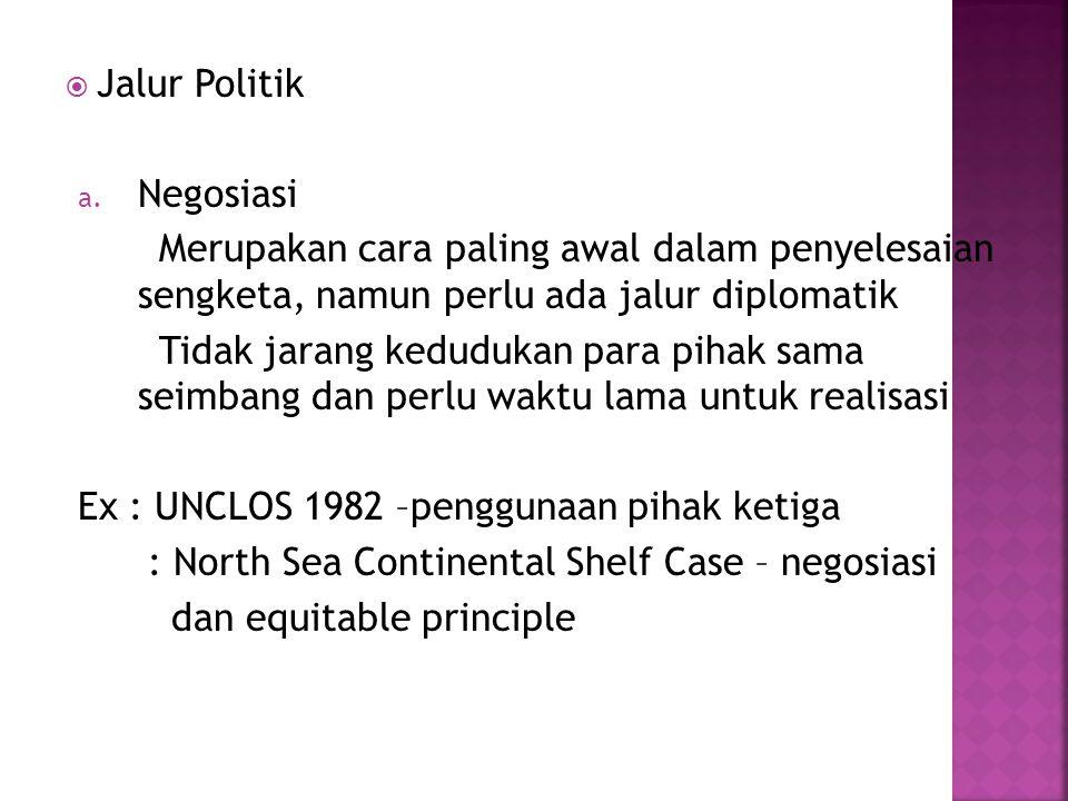 Jalur Politik Negosiasi. Merupakan cara paling awal dalam penyelesaian sengketa, namun perlu ada jalur diplomatik.