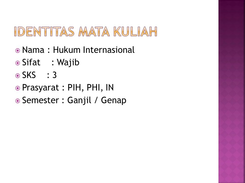Identitas Mata Kuliah Nama : Hukum Internasional Sifat : Wajib SKS : 3
