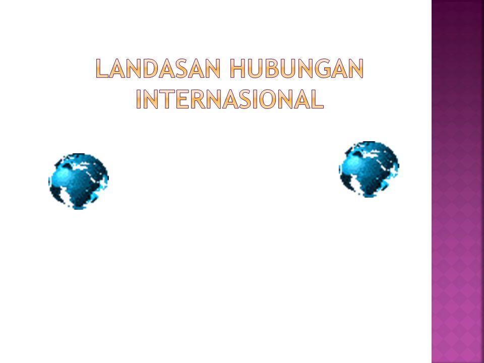 LANDASAN HUBUNGAN INTERNASIONAL