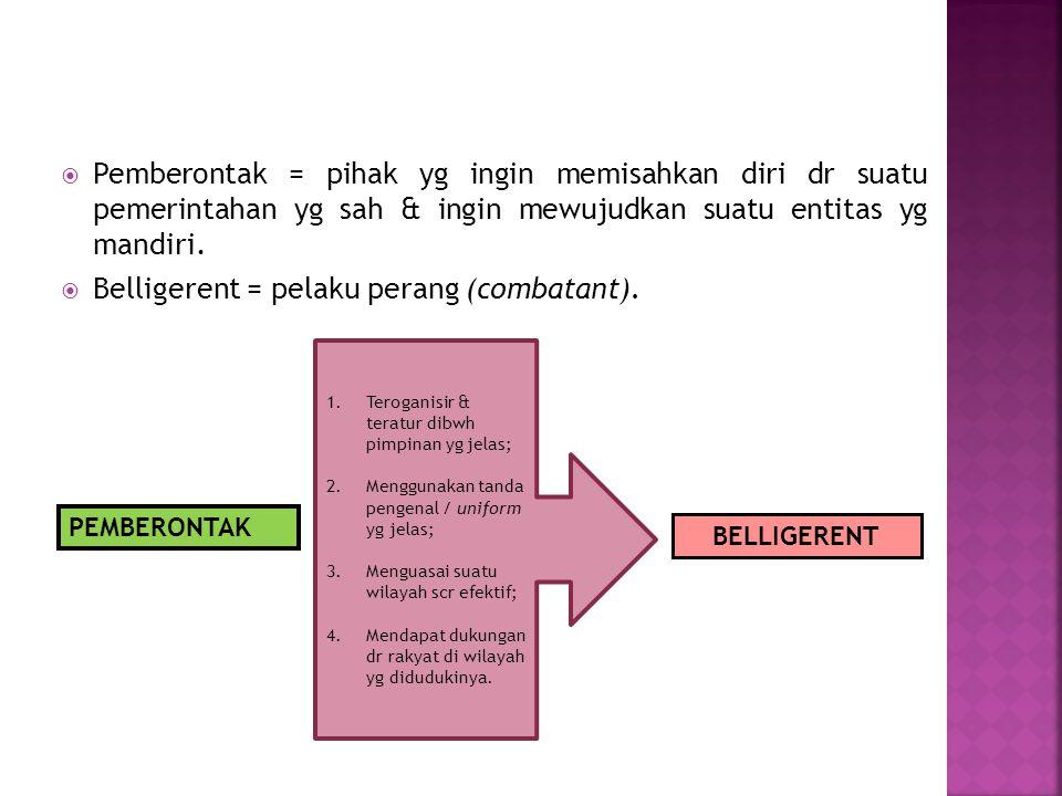 Belligerent = pelaku perang (combatant).