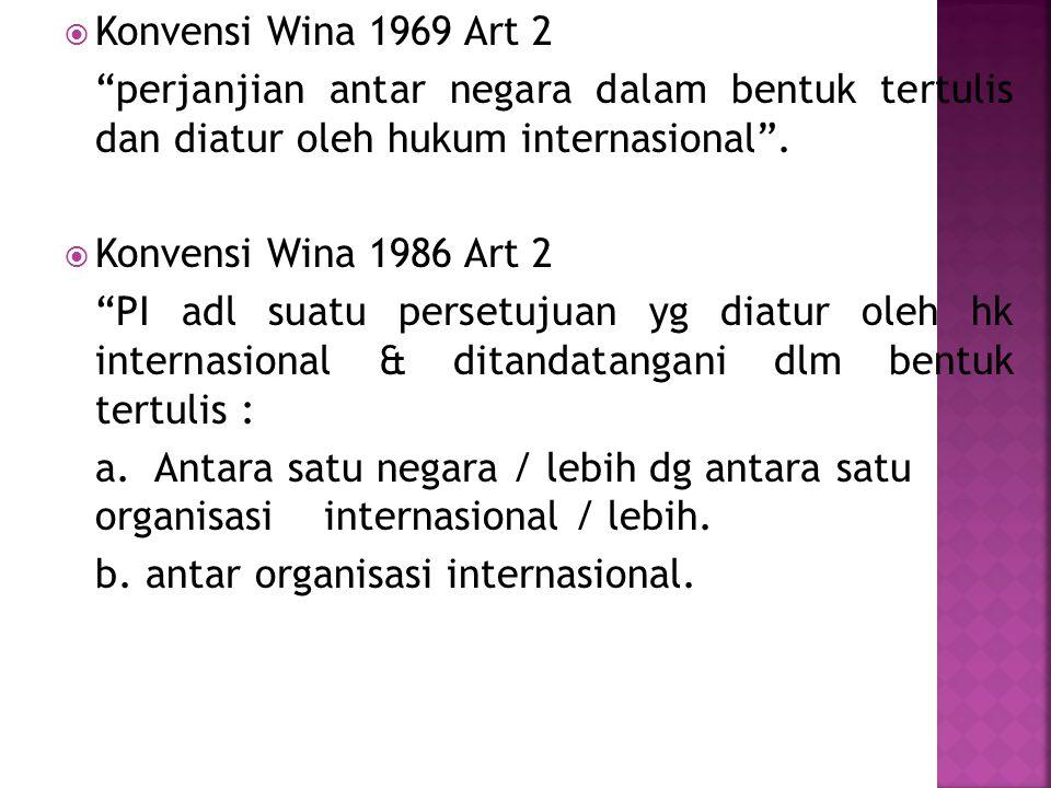Konvensi Wina 1969 Art 2 perjanjian antar negara dalam bentuk tertulis dan diatur oleh hukum internasional .