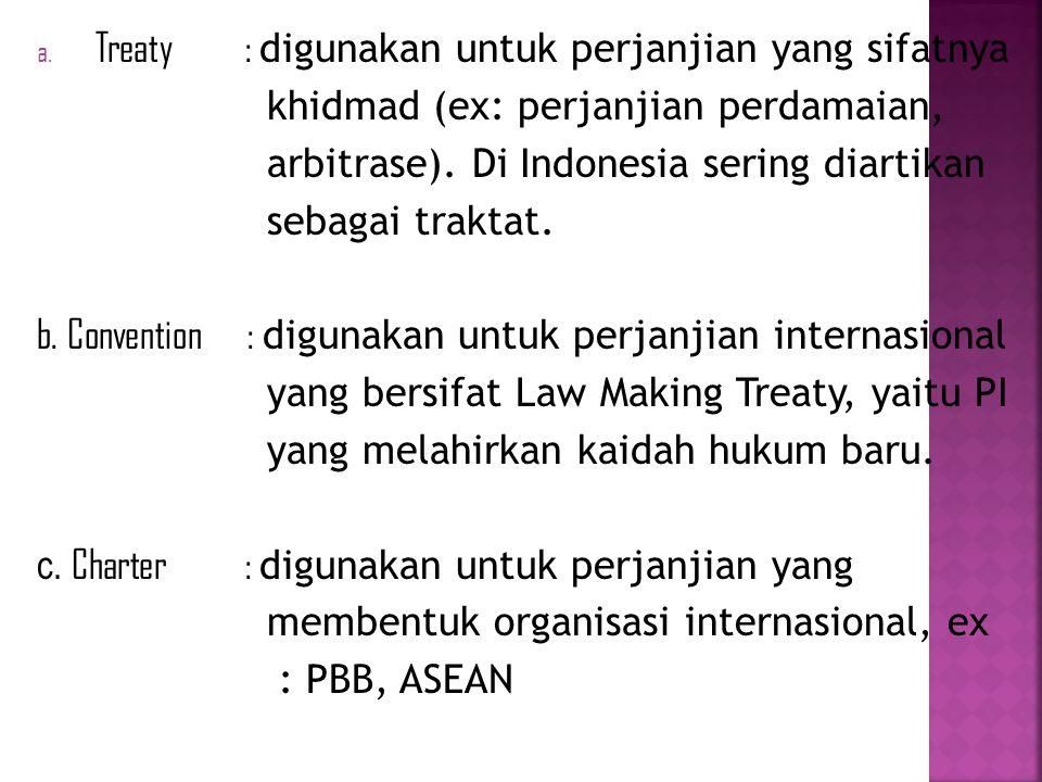 Treaty : digunakan untuk perjanjian yang sifatnya